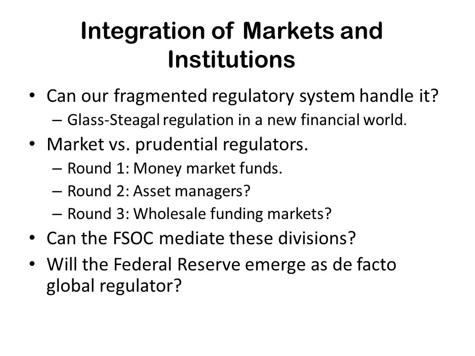 Integration of Markets and Institutions Can our fragmented regulatory system handle it.