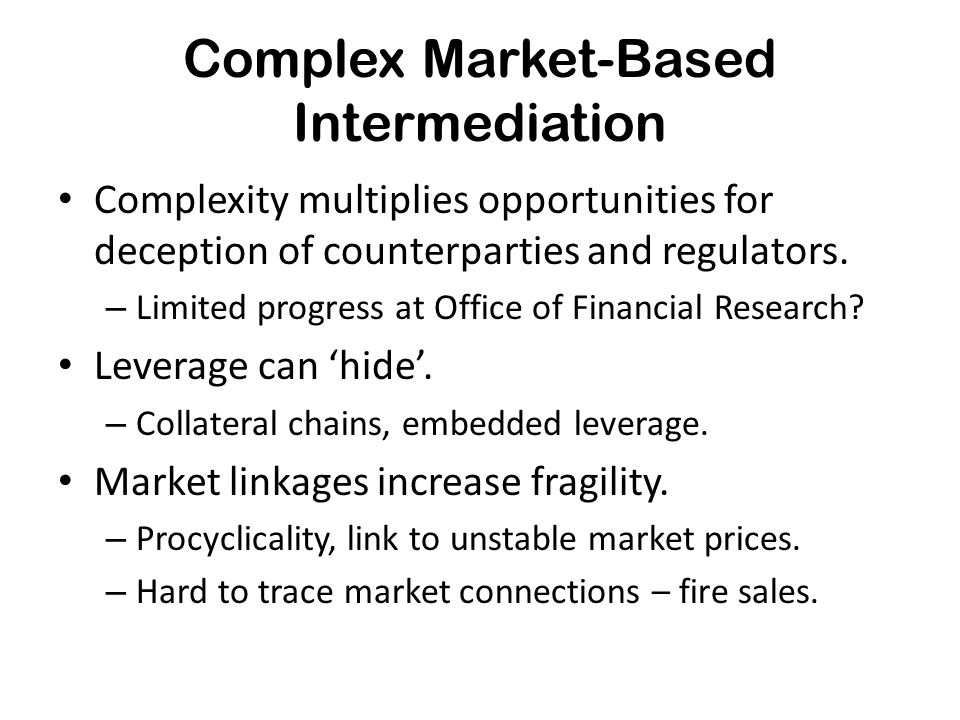 Complex Market-Based Intermediation Complexity multiplies opportunities for deception of counterparties and regulators.