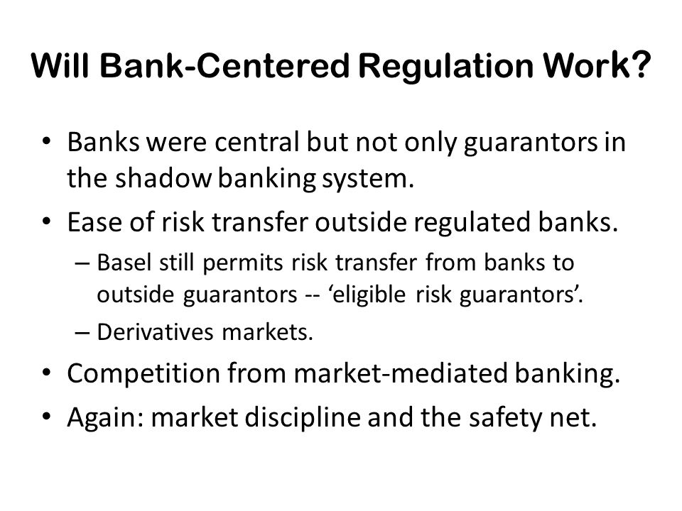 Will Bank-Centered Regulation Wor k.