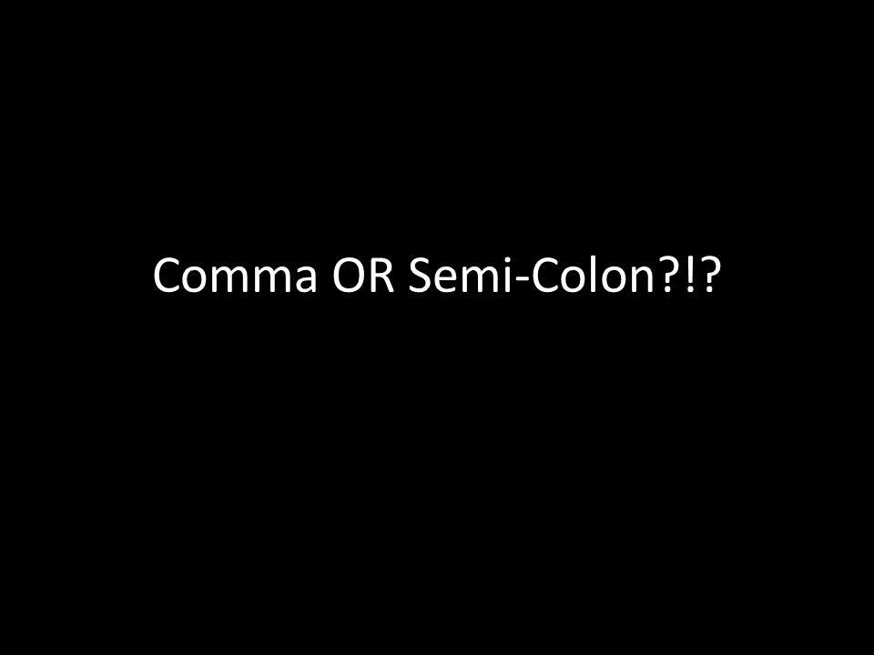 Comma OR Semi-Colon !