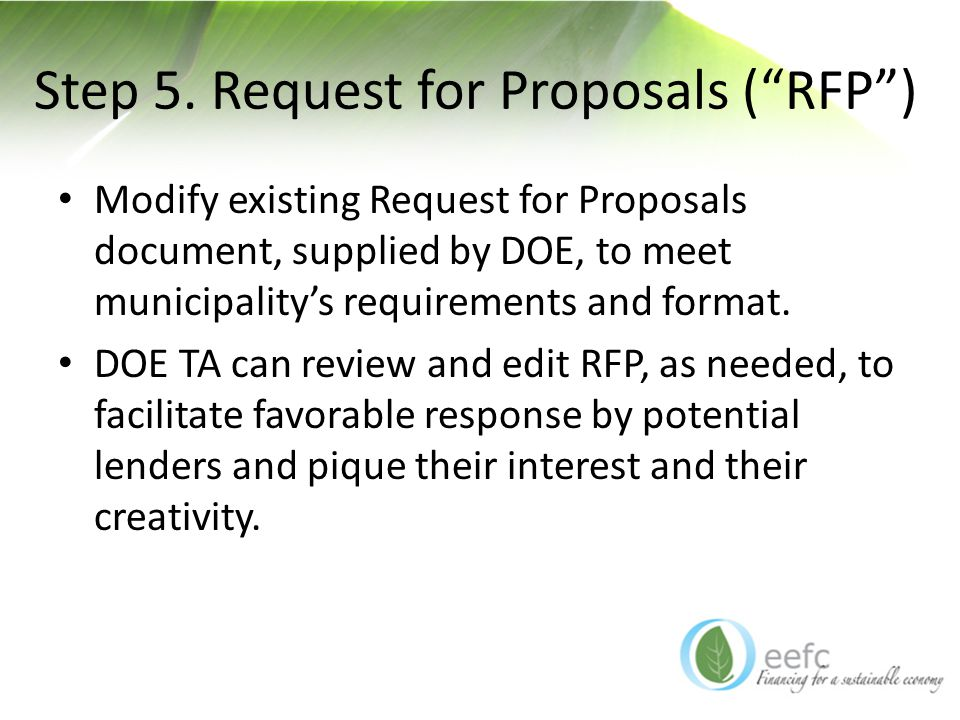 "Step 5. Request for Proposals (""RFP"") Modify existing Request for Proposals document, supplied by DOE, to meet municipality's requirements and format."