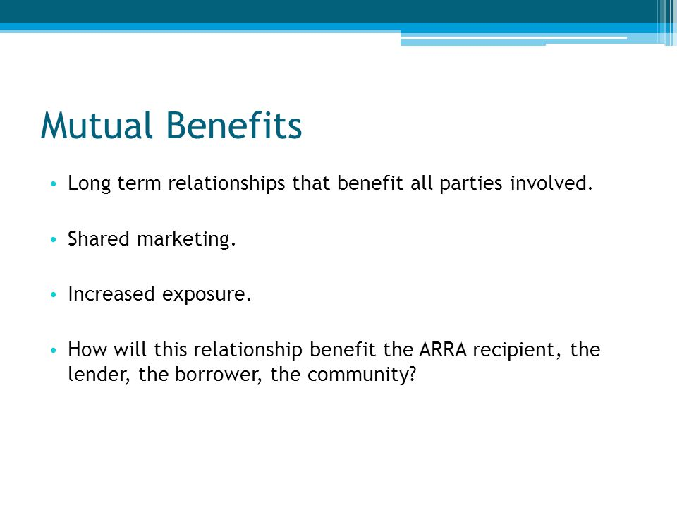Mutual Benefits Long term relationships that benefit all parties involved.