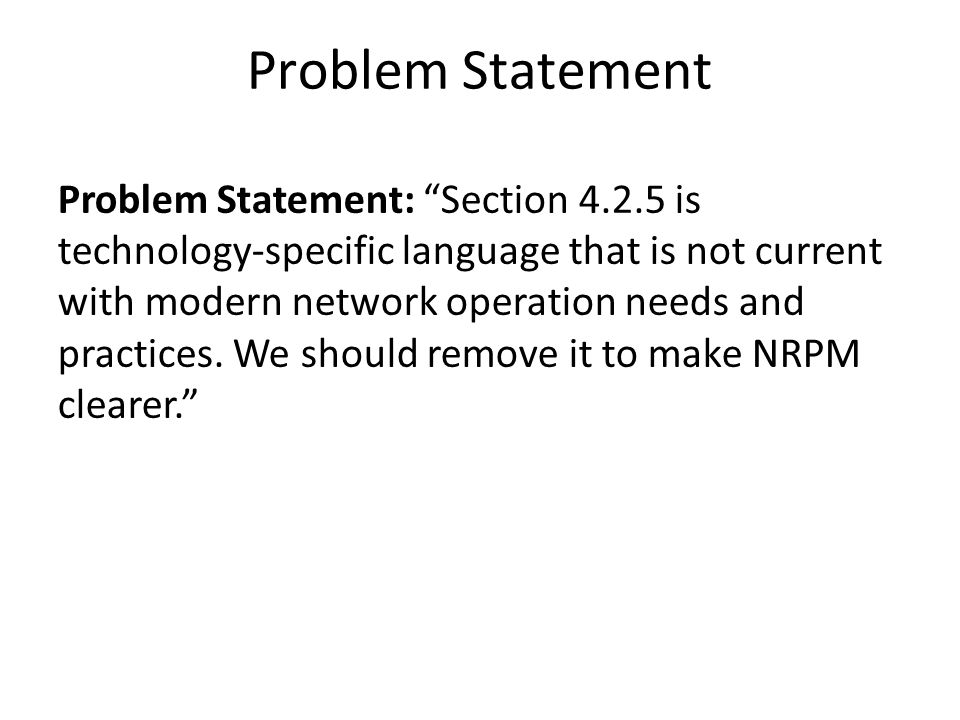 "Problem Statement Problem Statement: ""Section 4.2.5 is technology-specific language that is not current with modern network operation needs and practi"