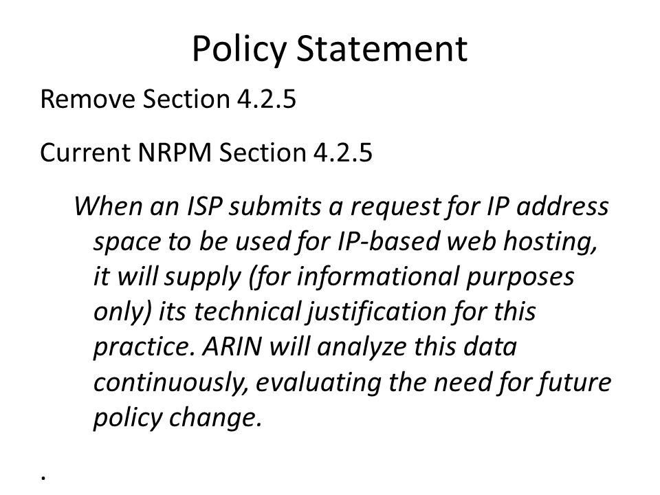 Policy Statement Remove Section 4.2.5 Current NRPM Section 4.2.5 When an ISP submits a request for IP address space to be used for IP-based web hostin