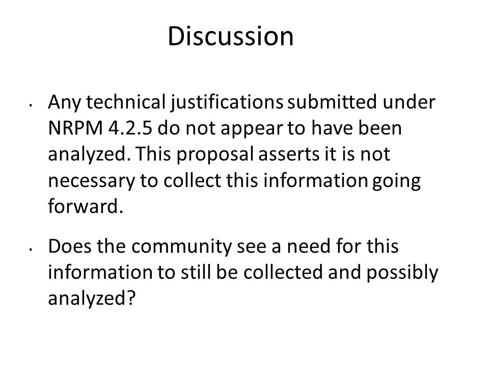 Discussion Any technical justifications submitted under NRPM 4.2.5 do not appear to have been analyzed. This proposal asserts it is not necessary to c