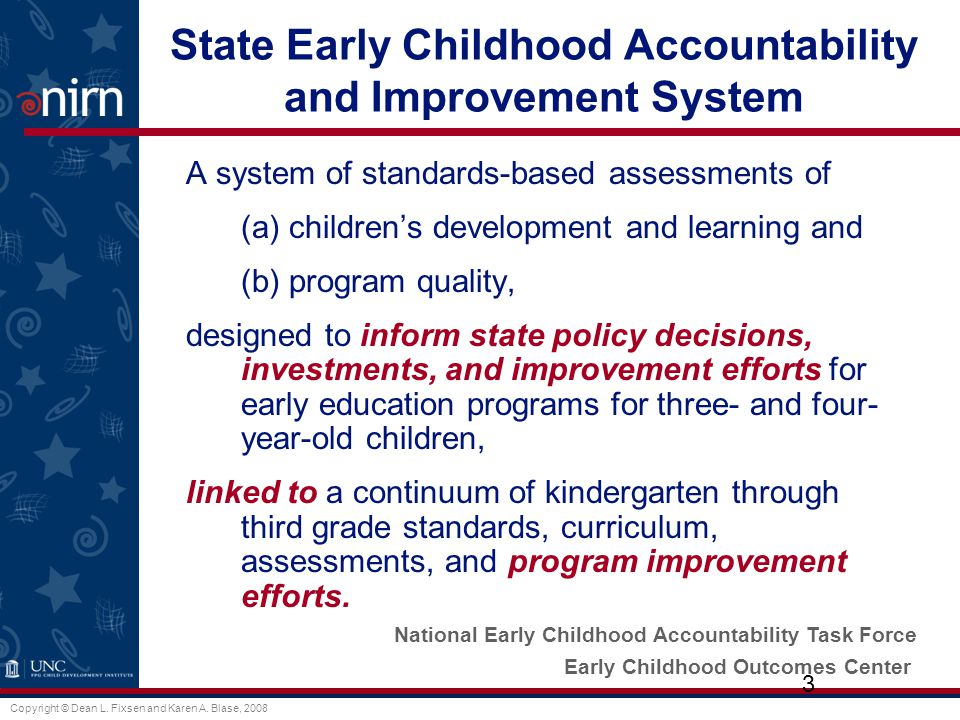 © Fixsen & Blase, 2008 Performance Assessment Coaching Training Selection Competency Drivers Improved Early Childhood Outcomes Implementation Drivers = Infrastructure Implementation Lens Evidence-Based and Evidence-Informed Programs and Practices
