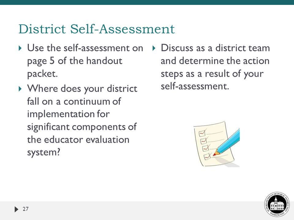 District Self-Assessment 27  Use the self-assessment on page 5 of the handout packet.