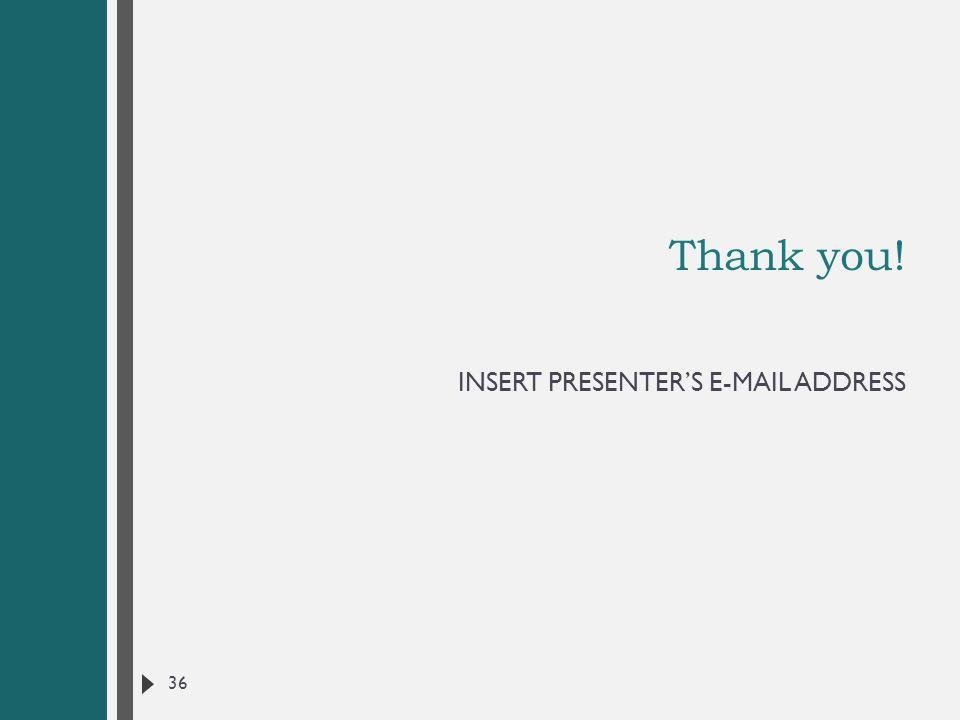 Thank you! INSERT PRESENTER'S E-MAIL ADDRESS 36