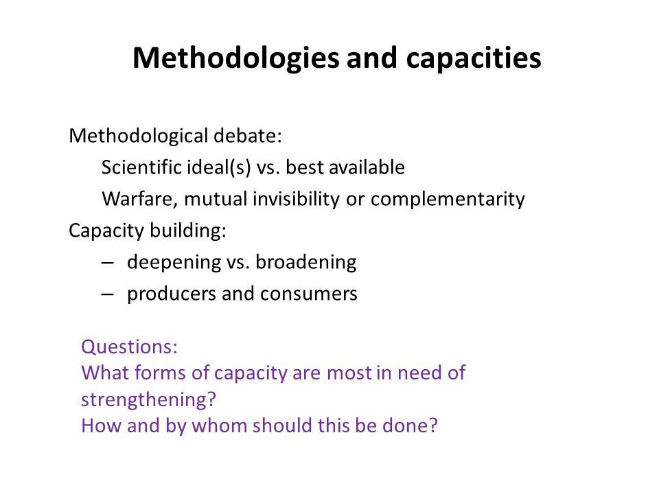 Methodologies and capacities Methodological debate: Scientific ideal(s) vs.