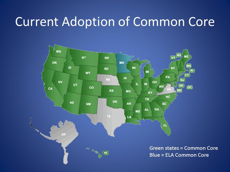 Current Adoption of Common Core Green states = Common Core Blue = ELA Common Core