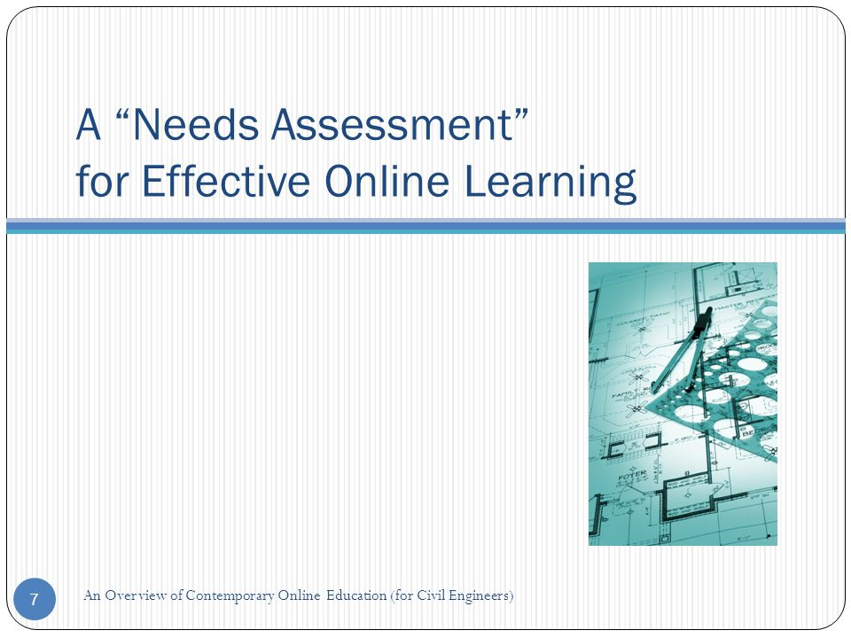 A Learning Community 8 (Rovai, 2003) Online learning program evaluations may focus on the following main approaches Objectives-oriented (meeting instructional objectives) Management-oriented (providing cost-benefit analysis for administrators) Consumer-oriented (meeting the needs of online learners) Expertise-oriented (focusing on the professional expertise of instructors) Adversary evaluations (using structured public debates and opposing evaluators to debate the issues) Participant-oriented or naturalistic strategy (bringing in all stakeholders for qualitative research) An Overview of Contemporary Online Education (for Civil Engineers)