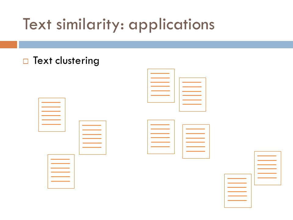 Text similarity: applications  Text clustering