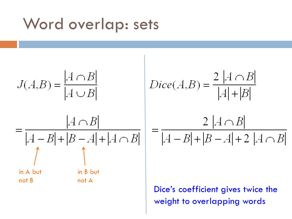 Word overlap: sets in A but not B in B but not A Dice's coefficient gives twice the weight to overlapping words