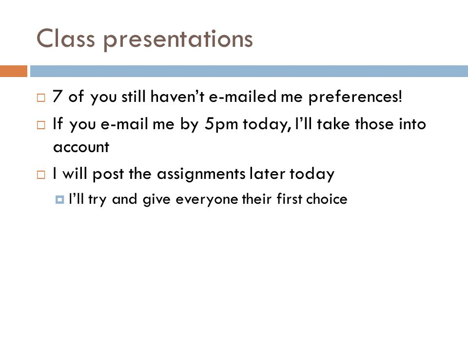 Class presentations  7 of you still haven't e-mailed me preferences.