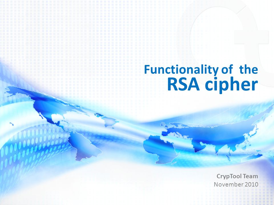 Functionality of the RSA cipher CrypTool Team November 2010