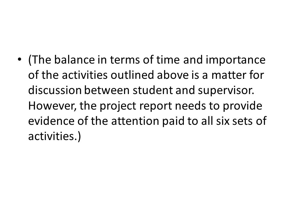 (The balance in terms of time and importance of the activities outlined above is a matter for discussion between student and supervisor.