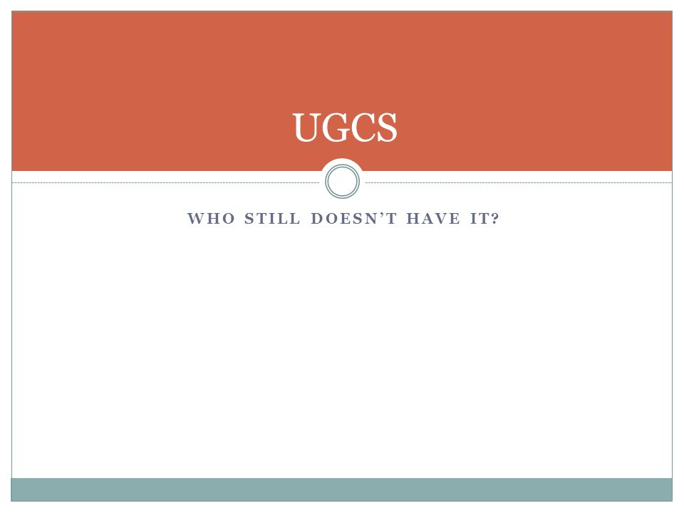 WHO STILL DOESN'T HAVE IT UGCS