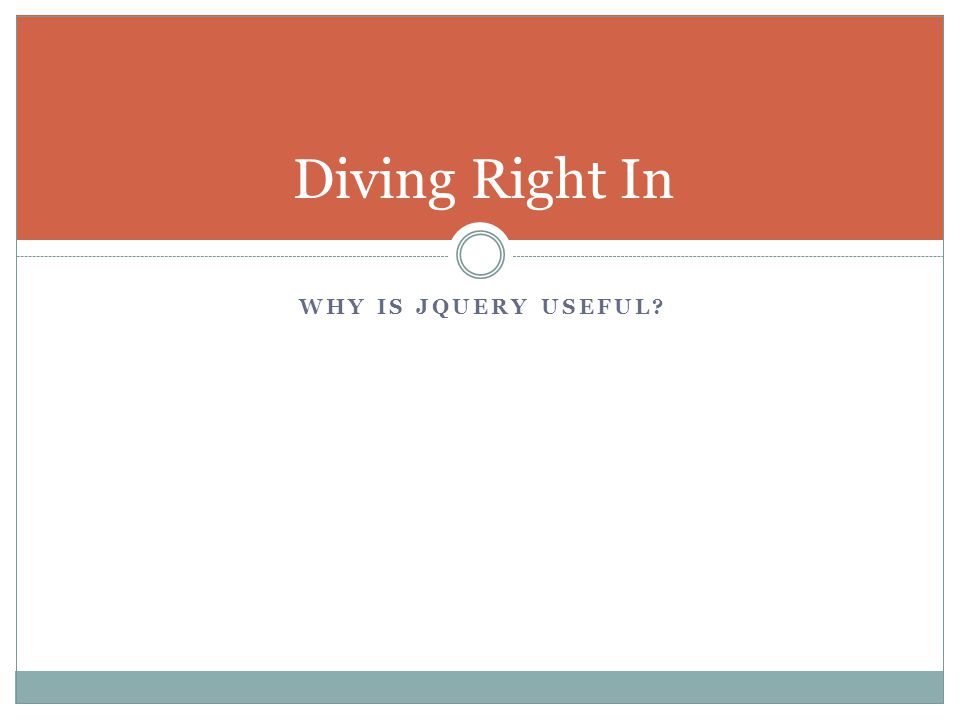 WHY IS JQUERY USEFUL Diving Right In