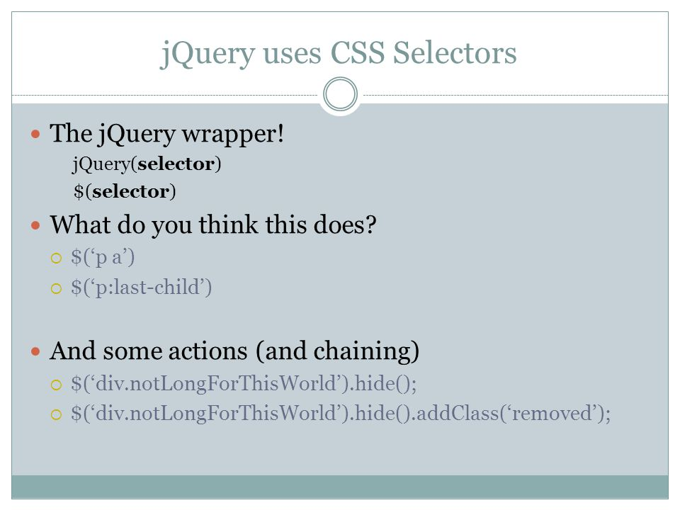 jQuery uses CSS Selectors The jQuery wrapper.