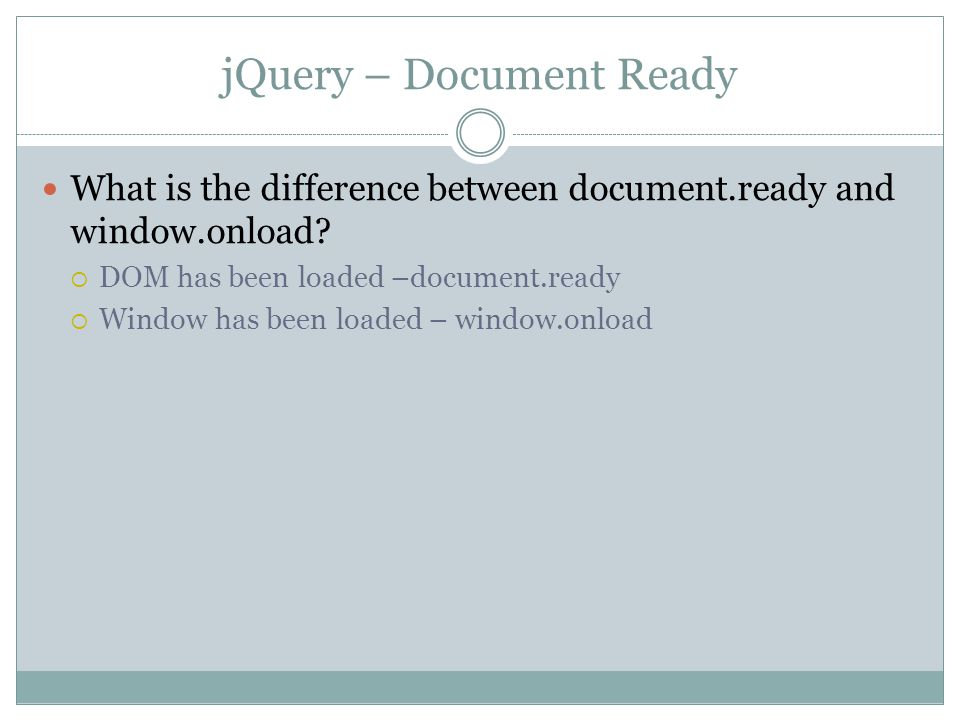 jQuery – Document Ready What is the difference between document.ready and window.onload.