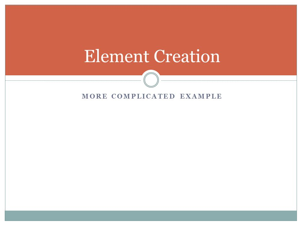 MORE COMPLICATED EXAMPLE Element Creation