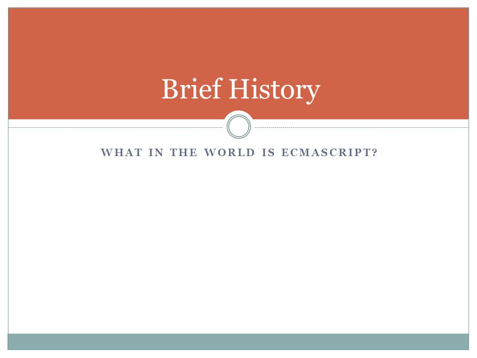 WHAT IN THE WORLD IS ECMASCRIPT Brief History