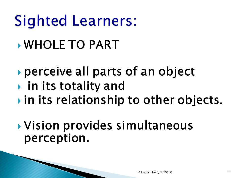  WHOLE TO PART  perceive all parts of an object  in its totality and  in its relationship to other objects.  Vision provides simultaneous percept