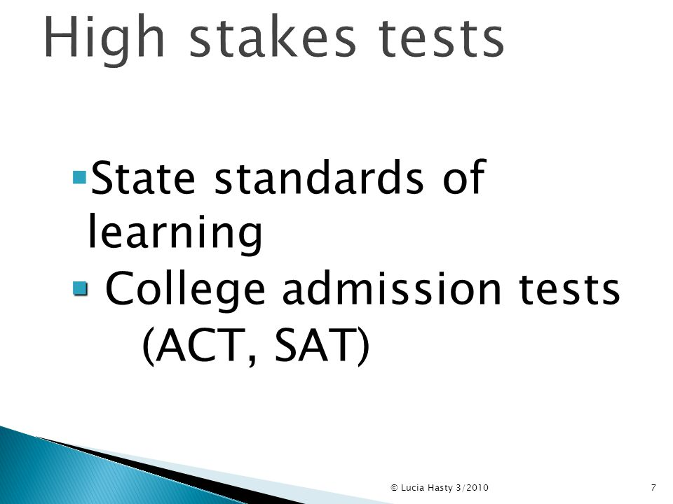  State standards of learning   College admission tests (ACT, SAT) 7© Lucia Hasty 3/2010