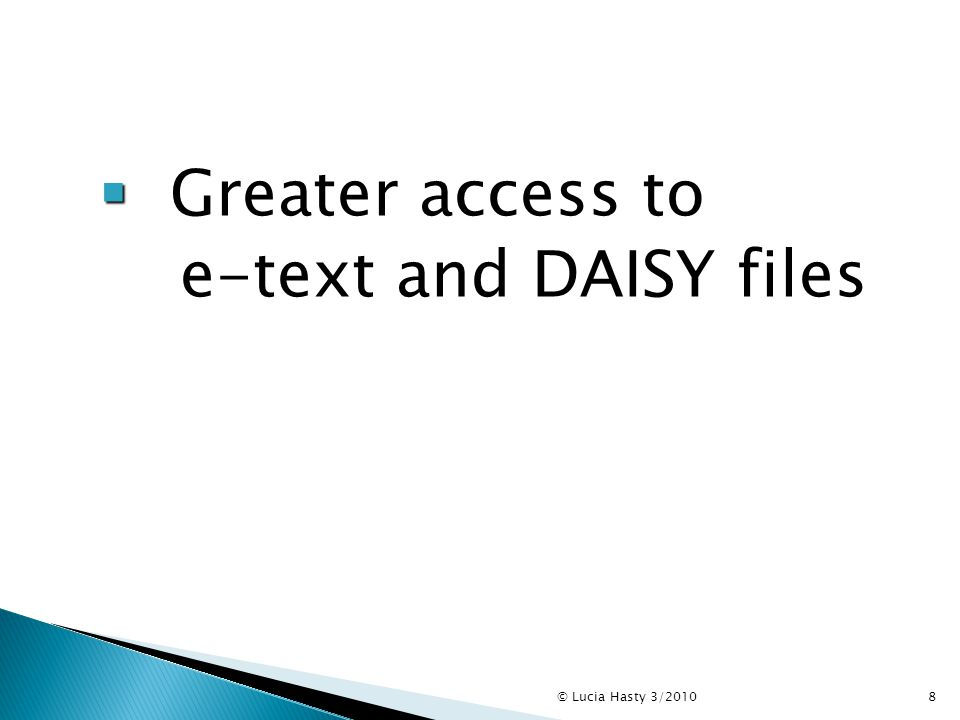   Greater access to e-text and DAISY files © Lucia Hasty 3/20108