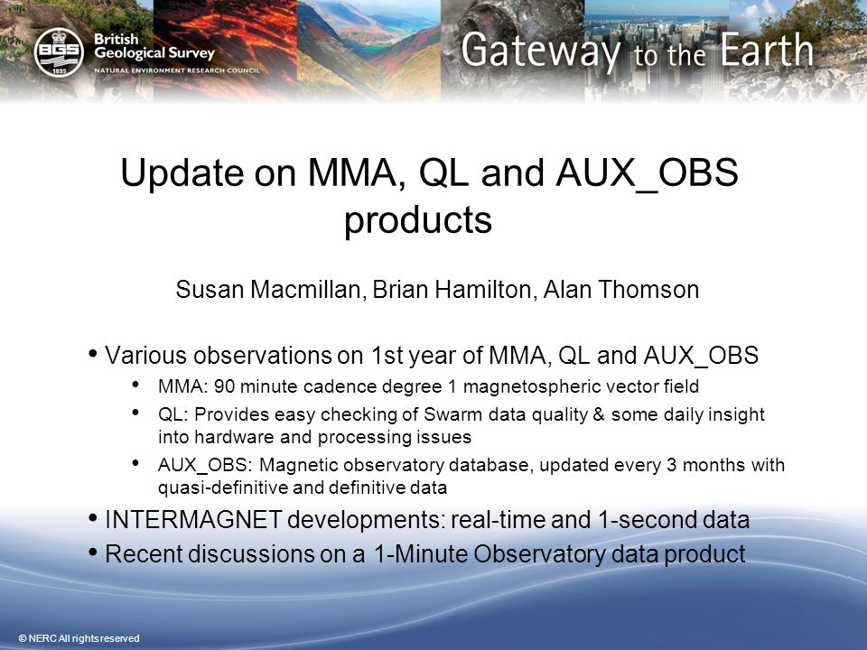 © NERC All rights reserved Update on MMA, QL and AUX_OBS products Susan Macmillan, Brian Hamilton, Alan Thomson Various observations on 1st year of MM
