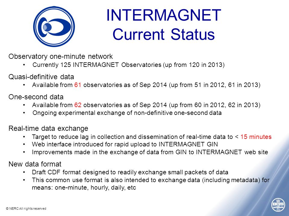© NERC All rights reserved INTERMAGNET Current Status Observatory one-minute network Currently 125 INTERMAGNET Observatories (up from 120 in 2013) Qua