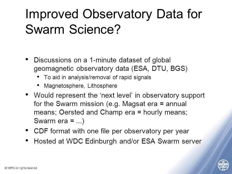 © NERC All rights reserved Improved Observatory Data for Swarm Science.