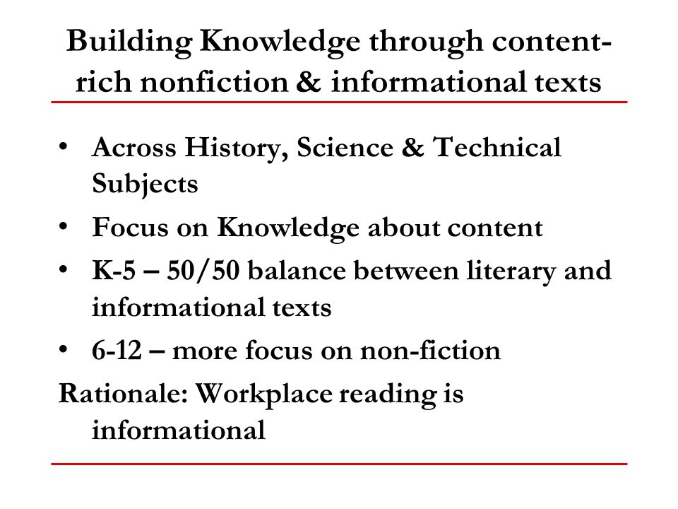 Building Knowledge through content- rich nonfiction & informational texts Across History, Science & Technical Subjects Focus on Knowledge about conten