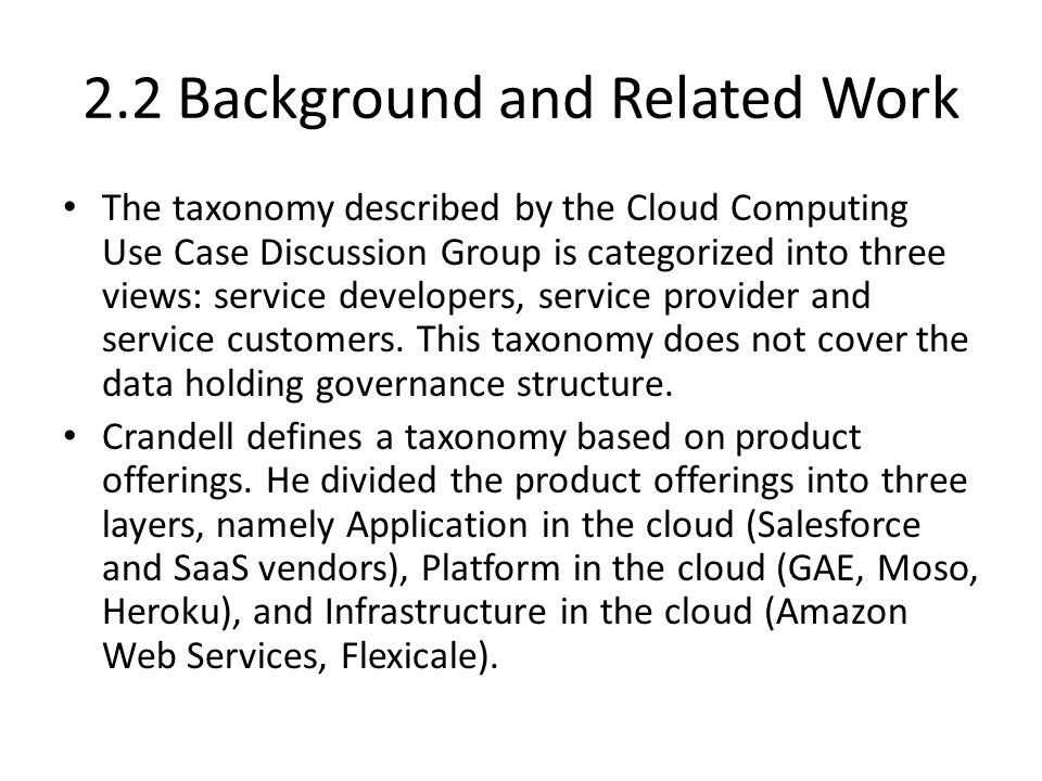 2.2 Background and Related Work The taxonomy described by the Cloud Computing Use Case Discussion Group is categorized into three views: service developers, service provider and service customers.