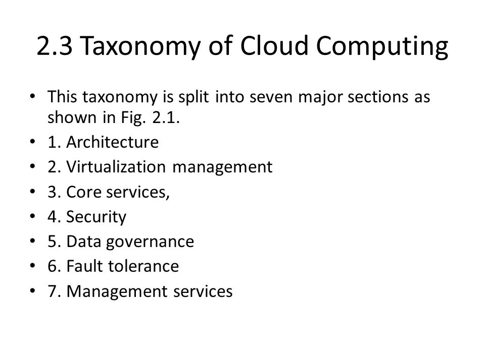 2.3 Taxonomy of Cloud Computing This taxonomy is split into seven major sections as shown in Fig.