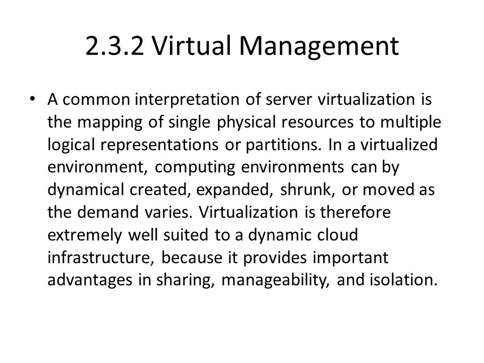 2.3.2 Virtual Management A common interpretation of server virtualization is the mapping of single physical resources to multiple logical representations or partitions.
