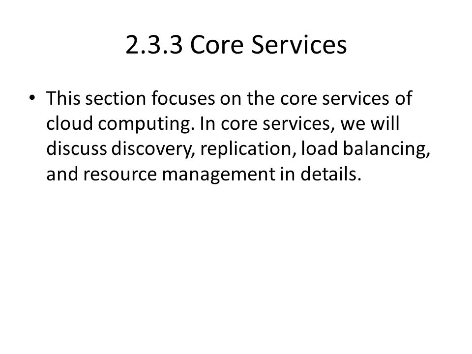 2.3.3 Core Services This section focuses on the core services of cloud computing.