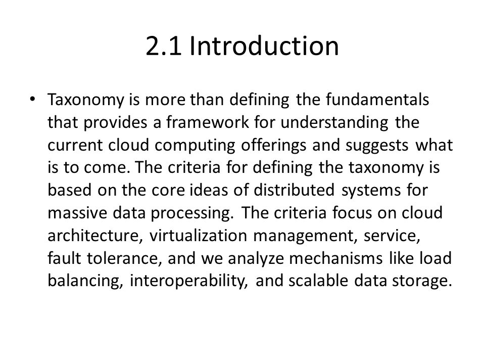 2.1 Introduction Taxonomy is more than defining the fundamentals that provides a framework for understanding the current cloud computing offerings and suggests what is to come.