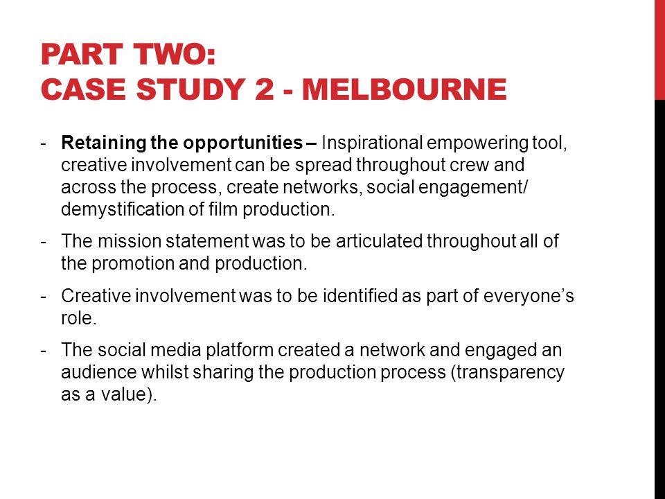 PART TWO: CASE STUDY 2 - MELBOURNE -Retaining the opportunities – Inspirational empowering tool, creative involvement can be spread throughout crew and across the process, create networks, social engagement/ demystification of film production.
