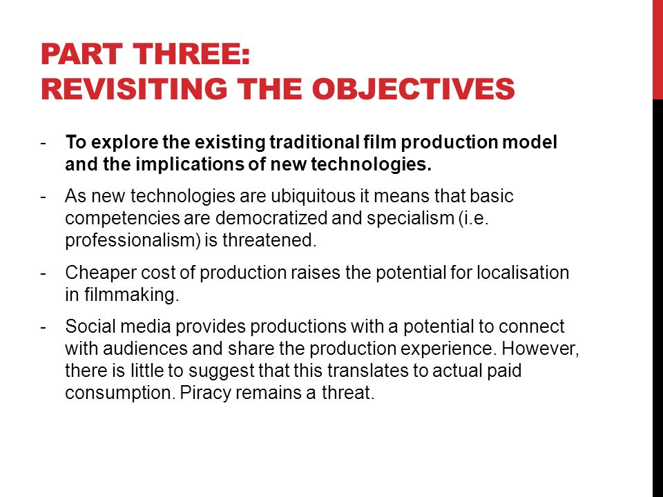 PART THREE: REVISITING THE OBJECTIVES -To explore the existing traditional film production model and the implications of new technologies.