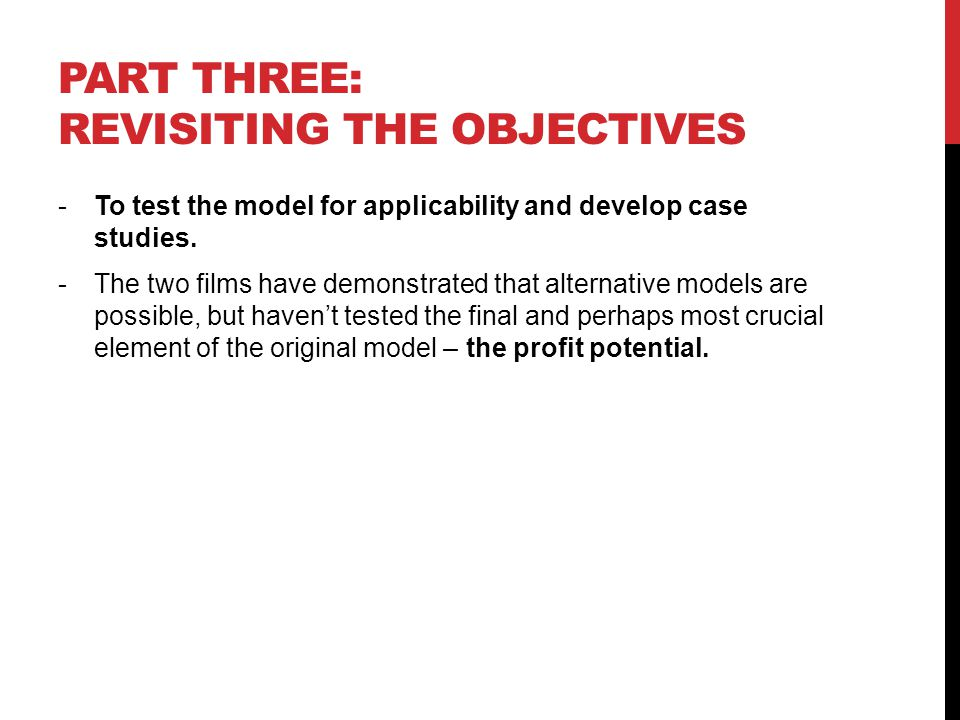 PART THREE: REVISITING THE OBJECTIVES -To test the model for applicability and develop case studies.