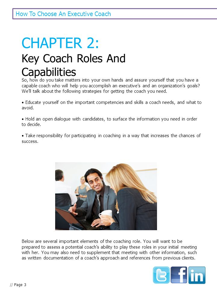 // Page 3 How To Choose An Executive Coach CHAPTER 2: Key Coach Roles And Capabilities So, how do you take matters into your own hands and assure your