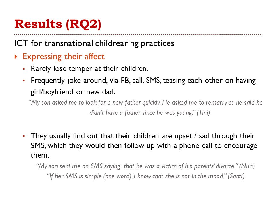 Results (RQ2) ICT for transnational childrearing practices  Expressing their affect  Rarely lose temper at their children.  Frequently joke around,