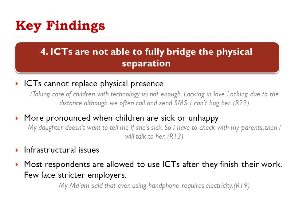 Key Findings  ICTs cannot replace physical presence (Taking care of children with technology is) not enough. Lacking in love. Lacking due to the dist