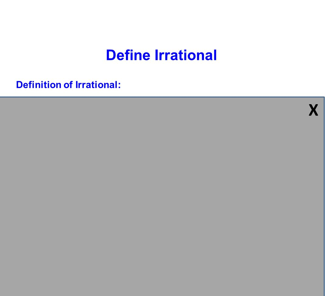 Definition of Irrational: A real number that cannot be written as a simple fraction Define Irrational Examples of irrational numbers: X