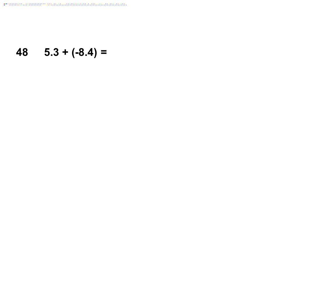 485.3 + (-8.4) =