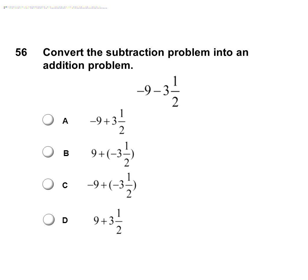 A B C D 56Convert the subtraction problem into an addition problem.