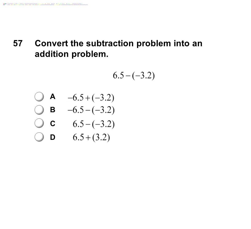57Convert the subtraction problem into an addition problem. A B C D