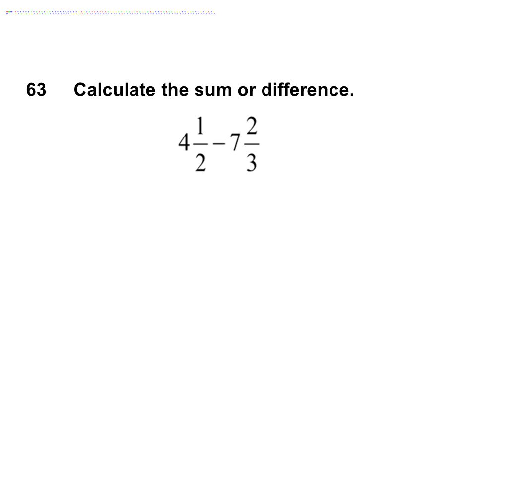 63Calculate the sum or difference.