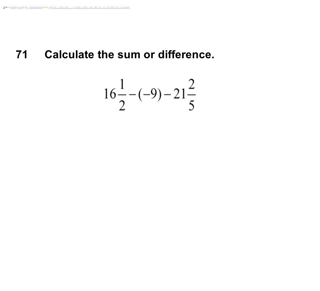 71Calculate the sum or difference.